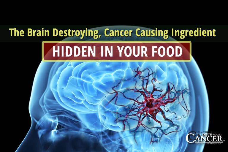 The Silent Brain Destroying Cancer Causing Ingredient Hidden In Your Food