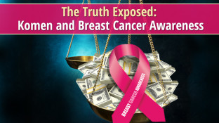 The Truth Exposed: Komen and Breast Cancer Awareness