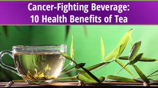 Cancer-Fighting Beverage: 10 Health Benefits of Tea