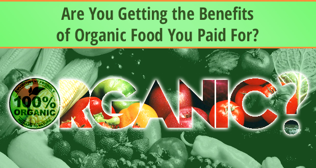 Are You Getting the Benefits of Organic Food You Paid For ...
