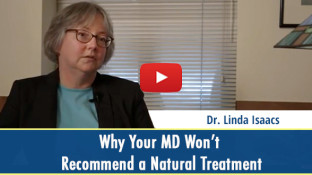 Why Your MD Won't Recommend a Natural Treatment (video)