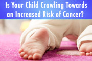Is your child crawling toward a risk of cancer?