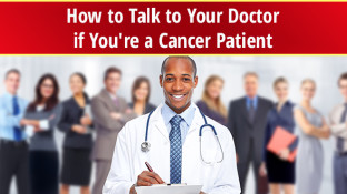 How to Talk to Your Doctor if You're a Cancer Patient