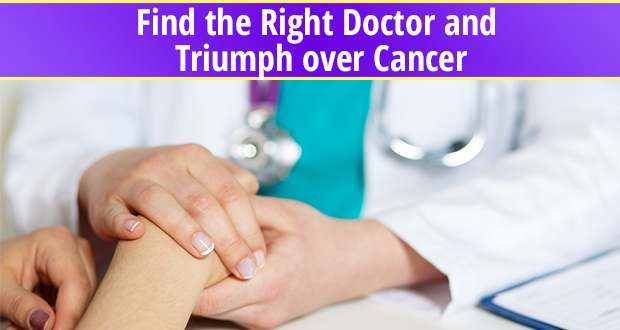 Find the right doctor and triumph over cancer