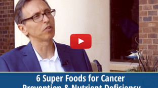 6 Super Foods for Cancer Prevention & Nutrient Deficiency (video)