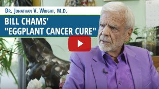 "Dr. Jonathan Wright Explains Bill Chams' ""Eggplant Cancer Cure"" (video)"