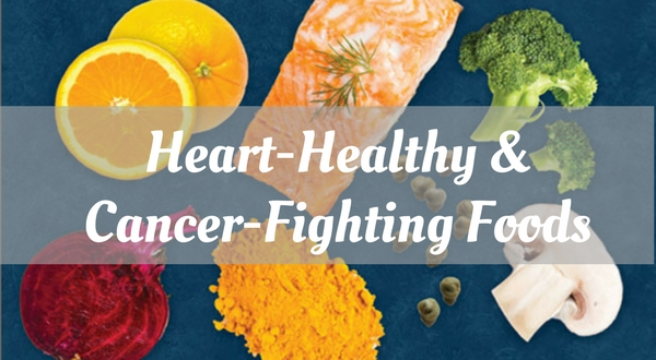 Heart-Healthy & Cancer-Fighting Foods