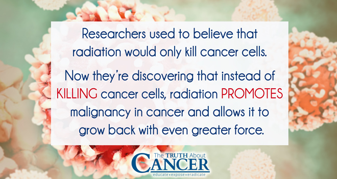 Instead of killing cancer cells, radiation therapy promotes malignancy in cancer.