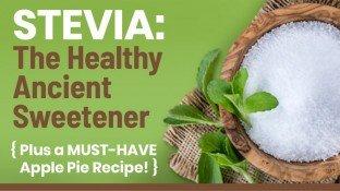 Stevia: The Healthy Ancient Sweetener {Plus a MUST-HAVE Apple Pie Recipe!}