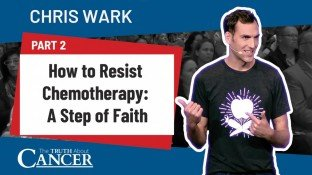 How to Resist Chemotherapy: A Step of Faith (Part 2)
