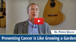 Preventing Cancer is Like Growing a Garden (video)