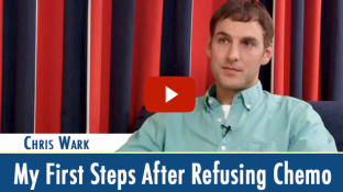 Chris Wark: My First Steps After Refusing Chemotherapy (video)